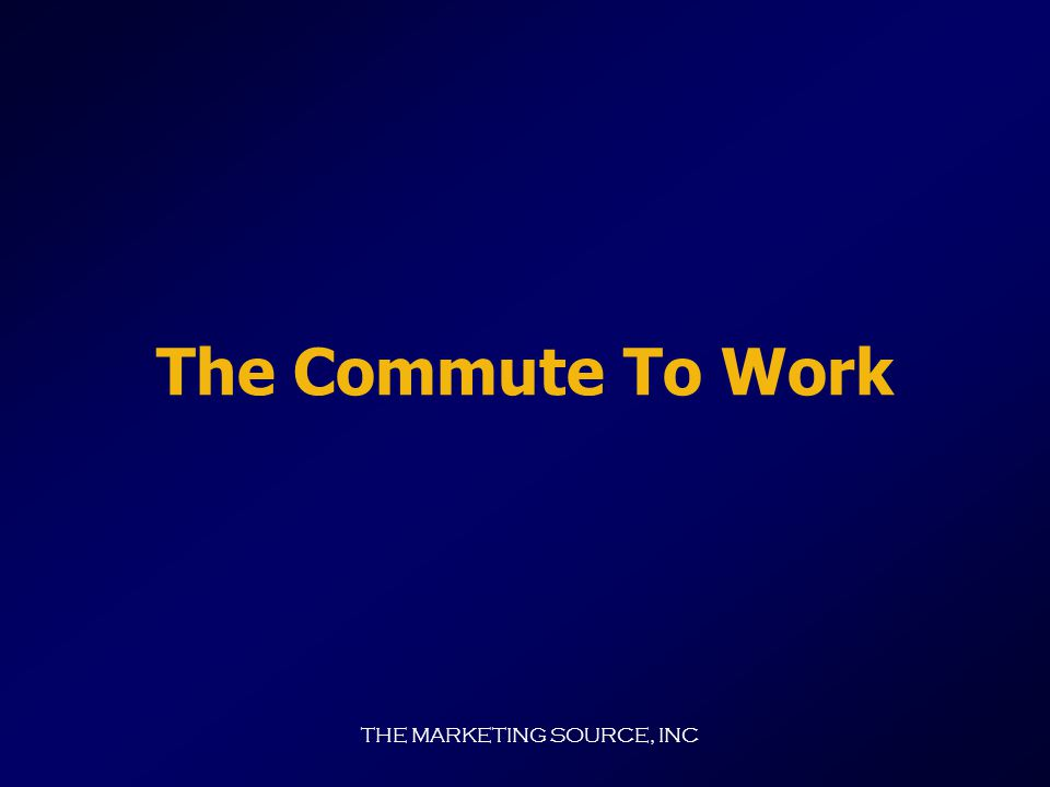 THE MARKETING SOURCE, INC Commuter Survey Key Findings