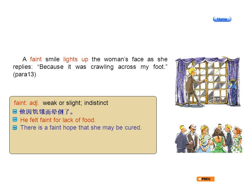 Article10-13_W_ faint A faint smile lights up the woman's face as she replies: Because it was crawling across my foot. (para13) faint: adj.