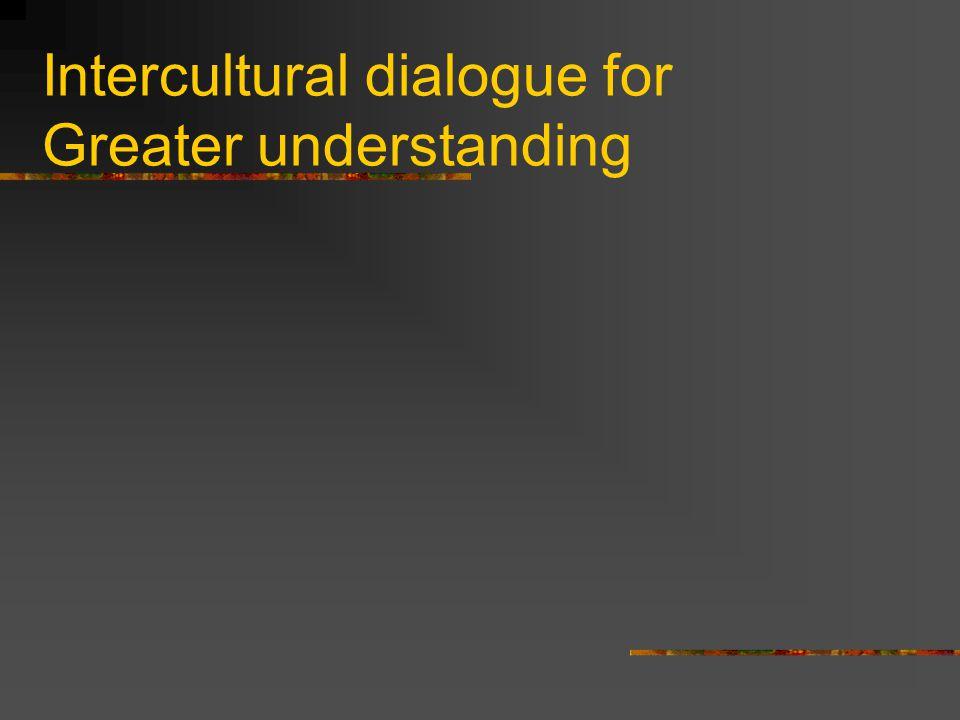 Intercultural dialogue for Greater understanding