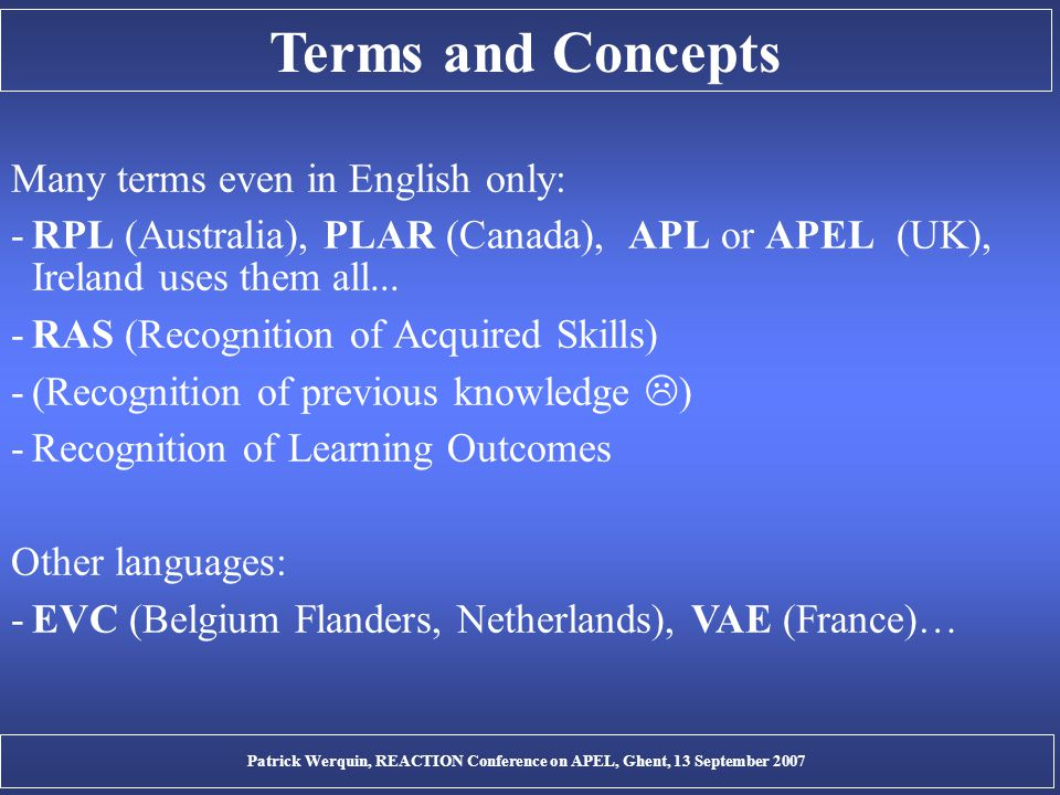 Terms and Concepts Many terms even in English only: -RPL (Australia), PLAR (Canada), APL or APEL (UK), Ireland uses them all... -RAS (Recognition of A