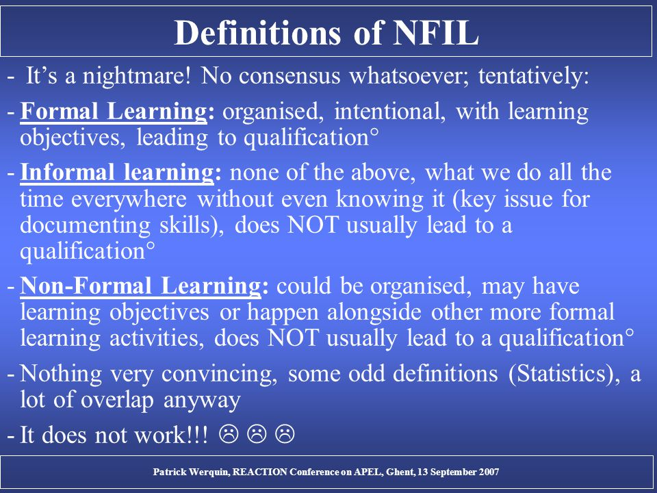 Definitions of NFIL - It's a nightmare! No consensus whatsoever; tentatively: -Formal Learning: organised, intentional, with learning objectives, lead