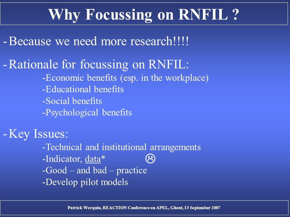 Why Focussing on RNFIL ? -Because we need more research!!!! -Rationale for focussing on RNFIL: -Economic benefits (esp. in the workplace) -Educational