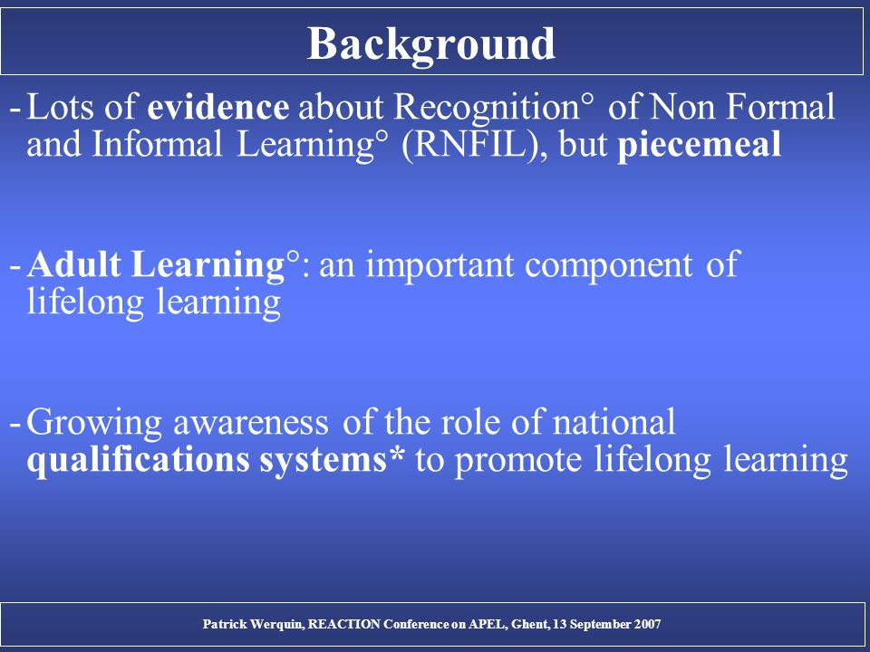 Background -Lots of evidence about Recognition° of Non Formal and Informal Learning° (RNFIL), but piecemeal -Adult Learning°: an important component o