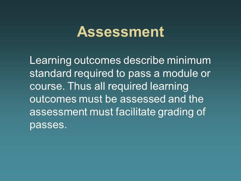 Assessment Learning outcomes describe minimum standard required to pass a module or course.
