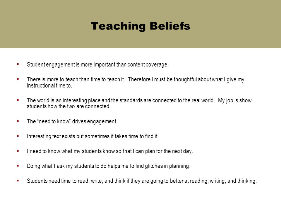 Teaching Beliefs  Student engagement is more important than content coverage.  There is more to teach than time to teach it. Therefore I must be tho