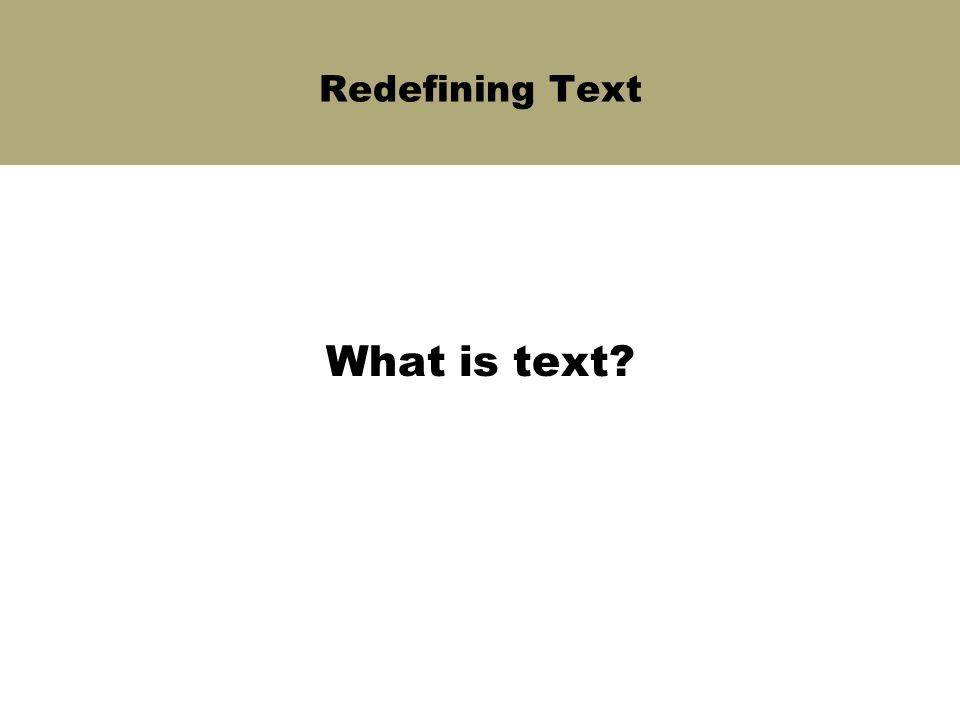 Redefining Text What is text