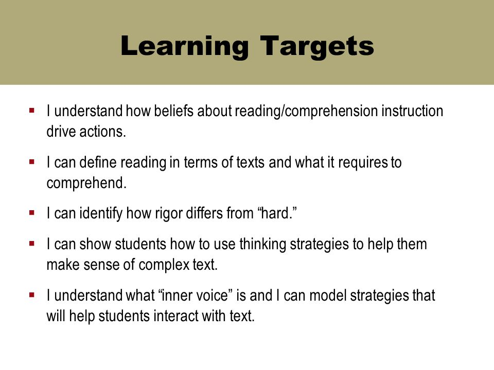 Learning Targets  I understand how beliefs about reading/comprehension instruction drive actions.