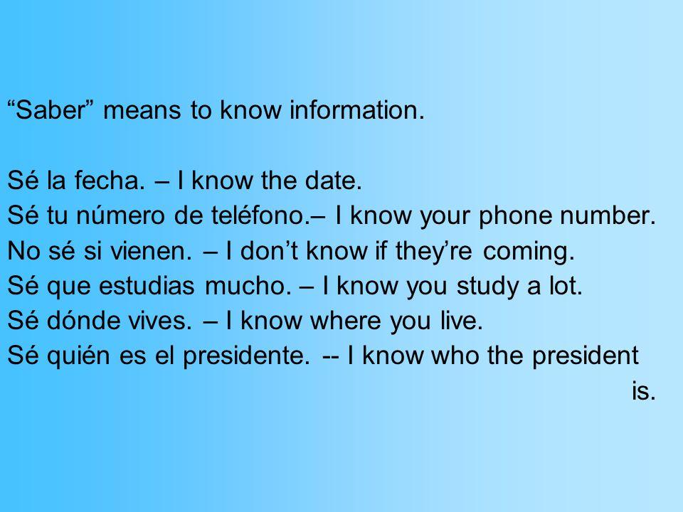 Saber means to know information. Sé la fecha. – I know the date.