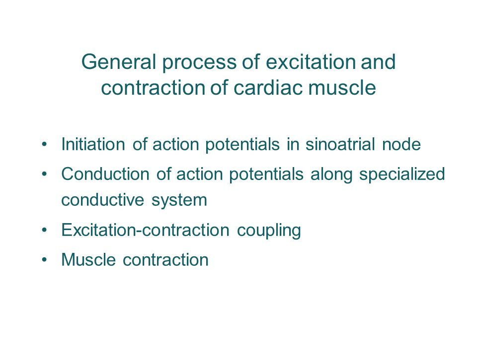 General process of excitation and contraction of cardiac muscle Initiation of action potentials in sinoatrial node Conduction of action potentials alo