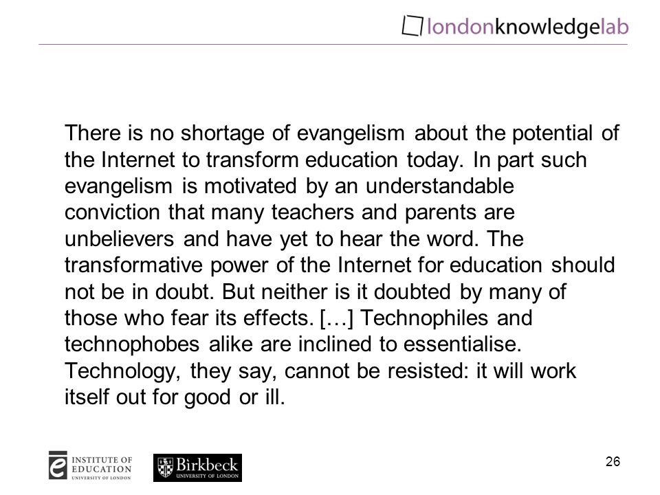 There is no shortage of evangelism about the potential of the Internet to transform education today.