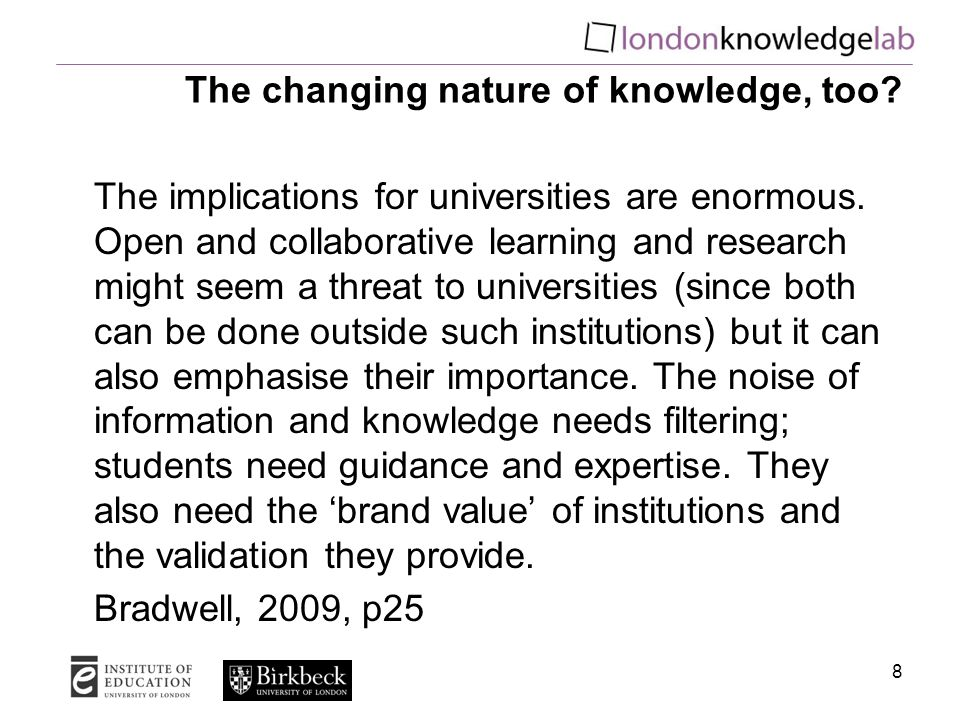 The changing nature of knowledge, too. The implications for universities are enormous.