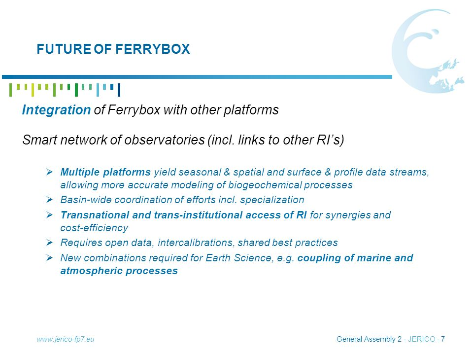 General Assembly 2 - JERICO - 7 FUTURE OF FERRYBOX Integration of Ferrybox with other platforms Smart network of observatories (incl.
