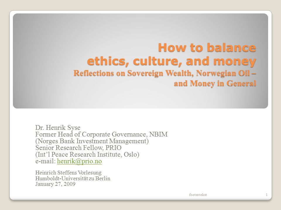 How to balance ethics, culture, and money Reflections on Sovereign Wealth, Norwegian Oil – and Money in General Dr.