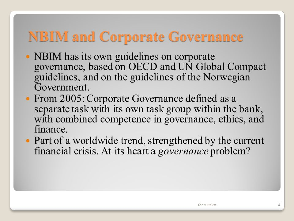 NBIM and Corporate Governance NBIM has its own guidelines on corporate governance, based on OECD and UN Global Compact guidelines, and on the guidelin