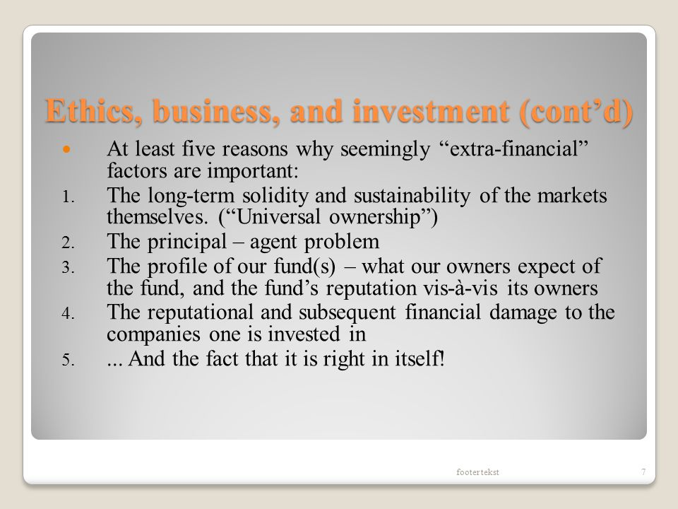 Ethics, business, and investment (cont'd) At least five reasons why seemingly extra-financial factors are important: 1.