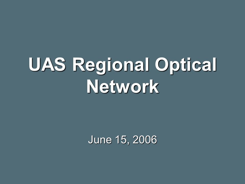 UAS Regional Optical Network June 15, 2006