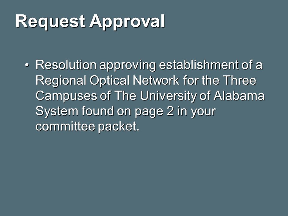 Request Approval Resolution approving establishment of a Regional Optical Network for the Three Campuses of The University of Alabama System found on page 2 in your committee packet.