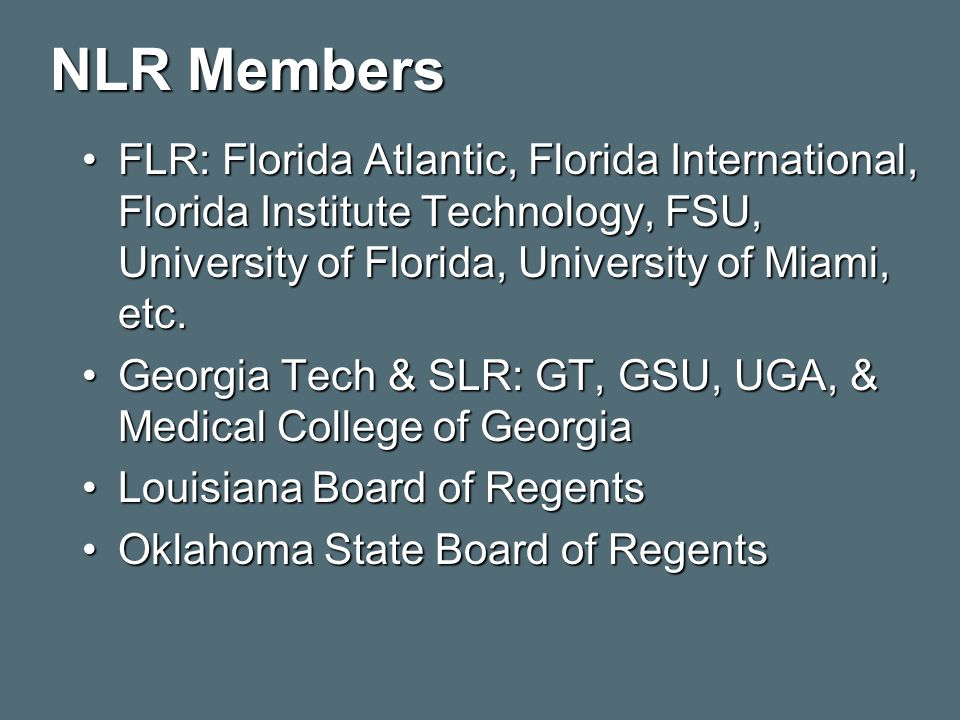 NLR Members FLR: Florida Atlantic, Florida International, Florida Institute Technology, FSU, University of Florida, University of Miami, etc.FLR: Florida Atlantic, Florida International, Florida Institute Technology, FSU, University of Florida, University of Miami, etc.