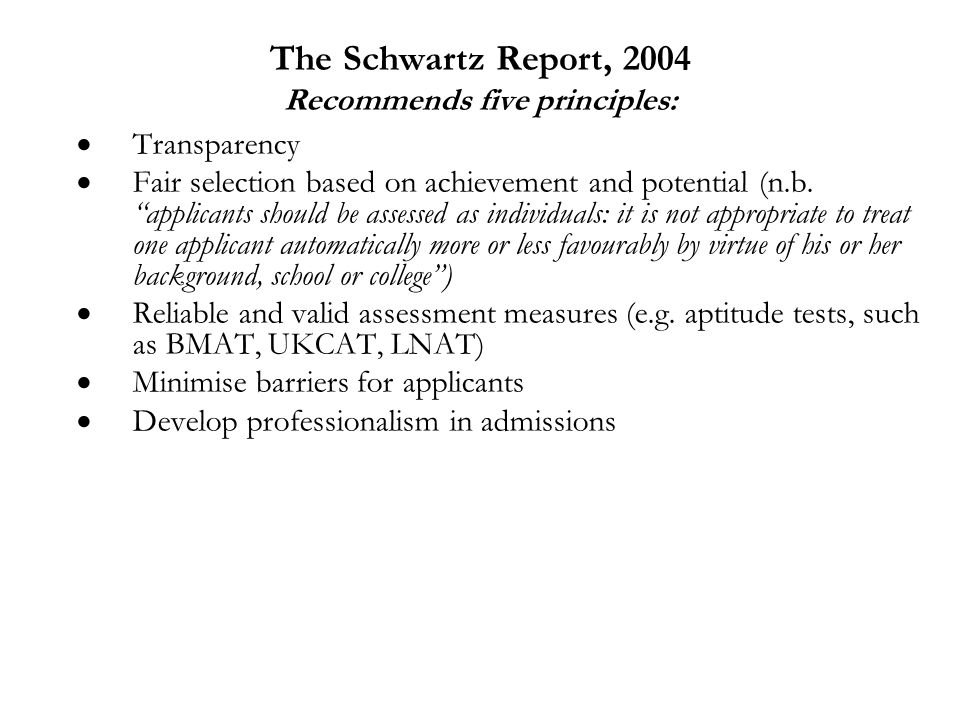 The Schwartz Report, 2004 Recommends five principles:  Transparency  Fair selection based on achievement and potential (n.b.