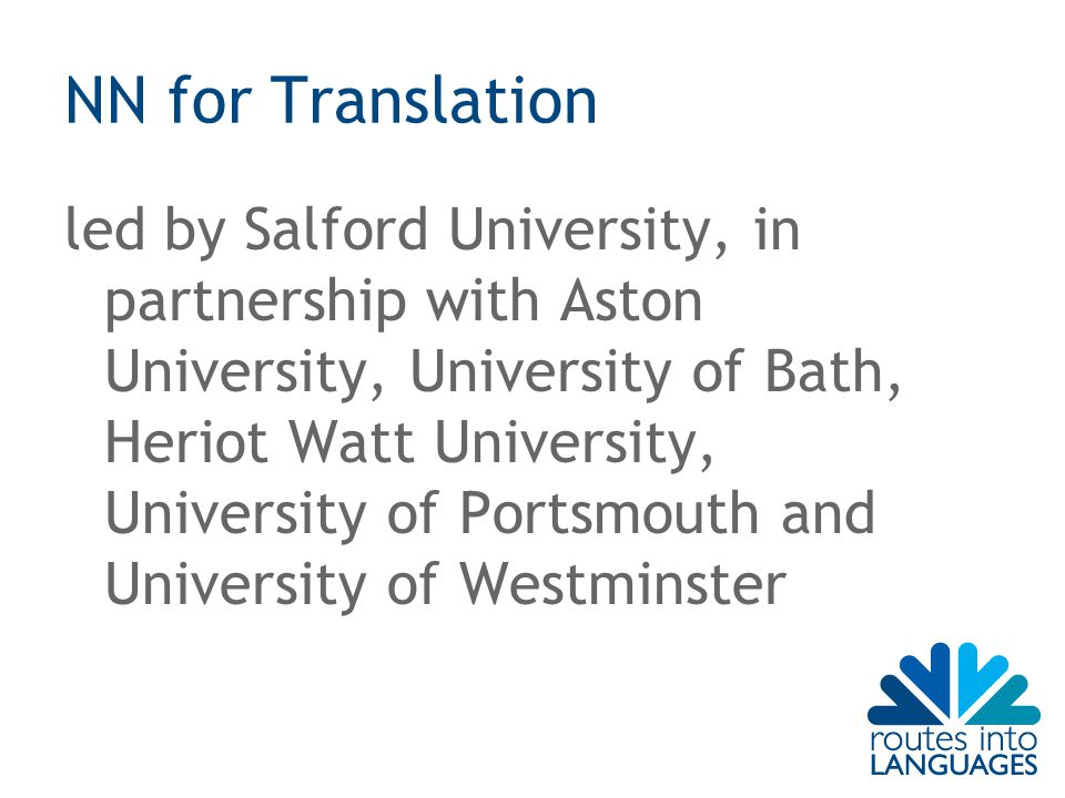 NN for Translation led by Salford University, in partnership with Aston University, University of Bath, Heriot Watt University, University of Portsmouth and University of Westminster