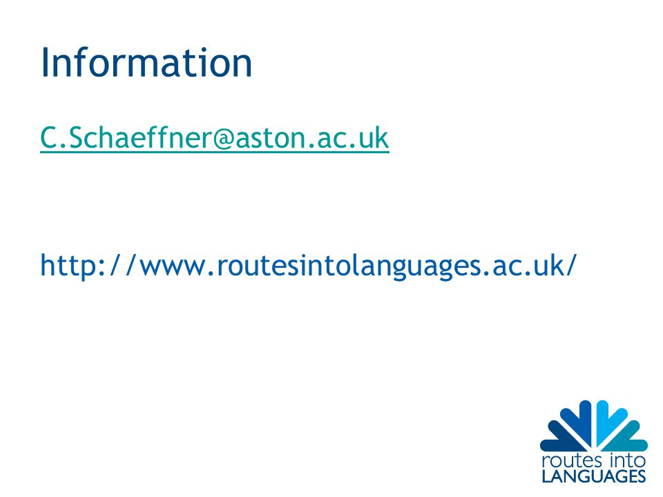 Information C.Schaeffner@aston.ac.uk http://www.routesintolanguages.ac.uk/