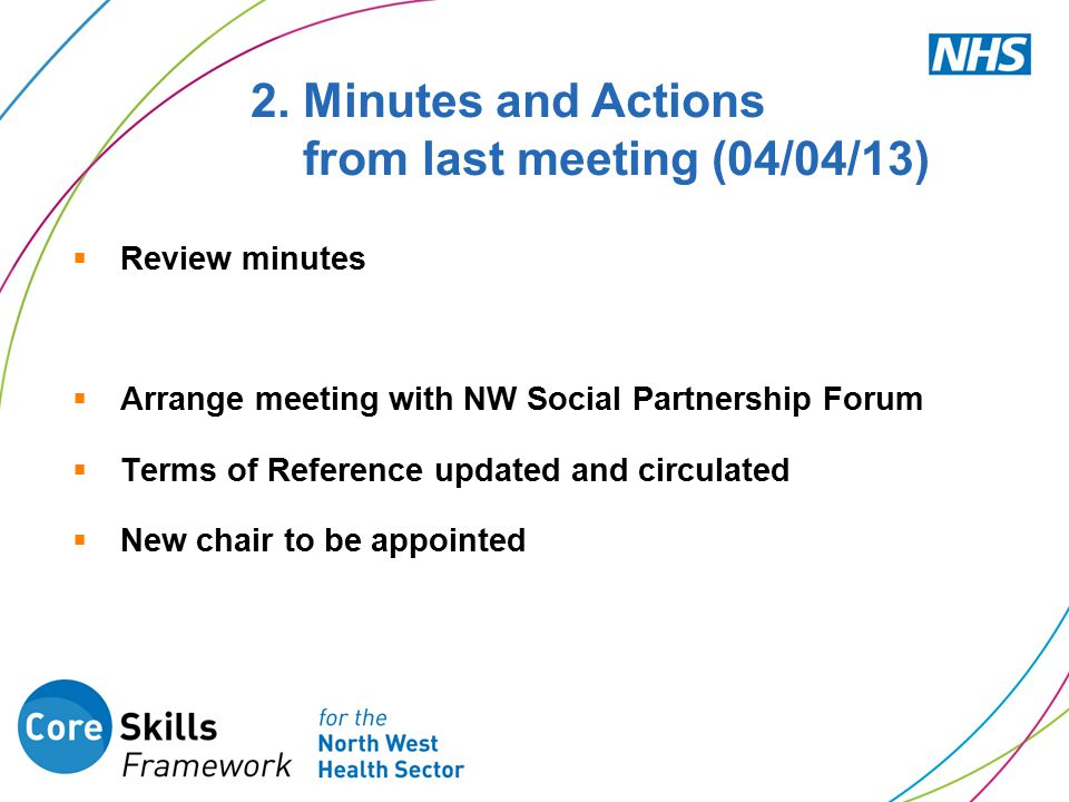  Review minutes  Arrange meeting with NW Social Partnership Forum  Terms of Reference updated and circulated  New chair to be appointed 2.