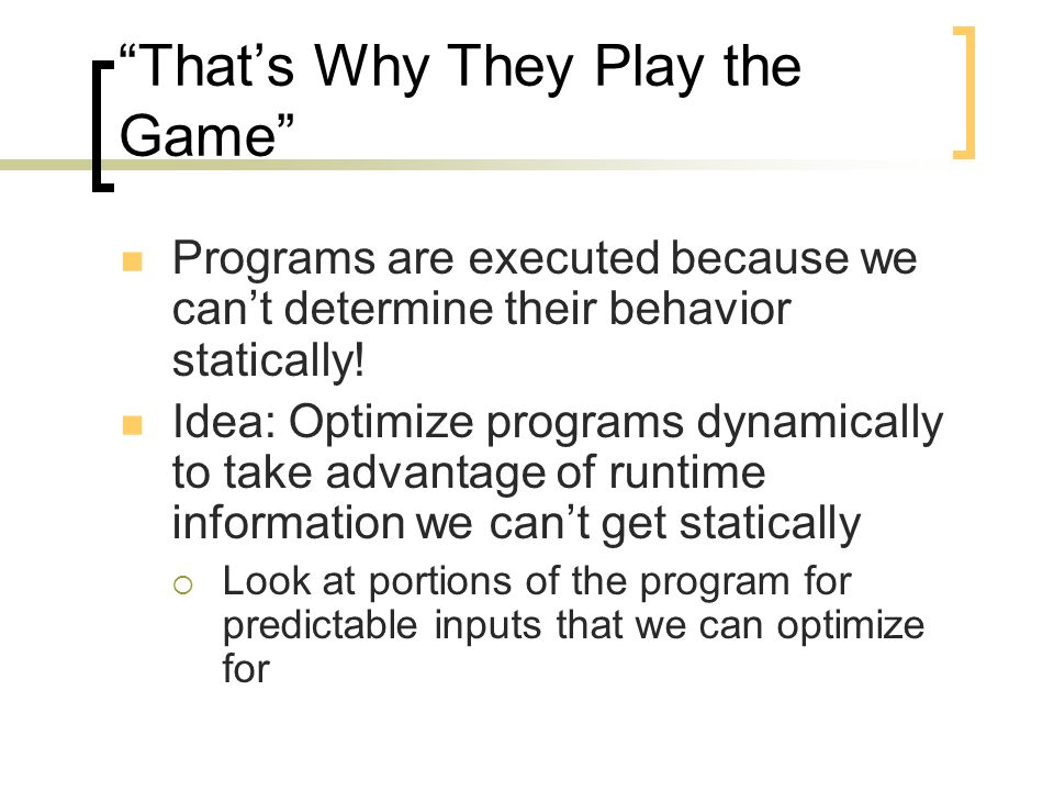 That's Why They Play the Game Programs are executed because we can't determine their behavior statically.