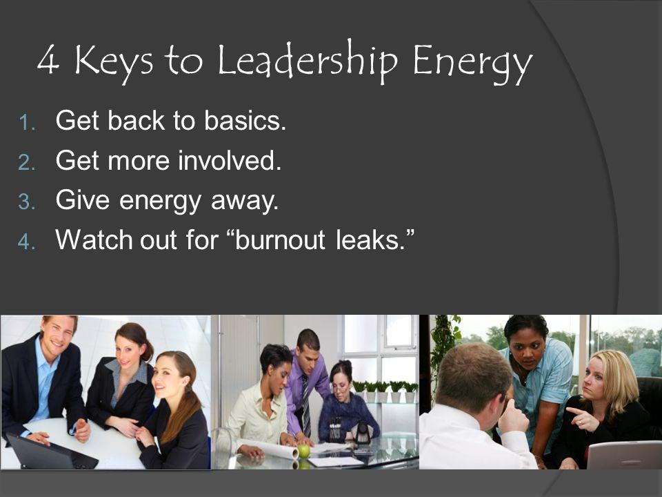 4 Keys to Leadership Energy 1. Get back to basics.