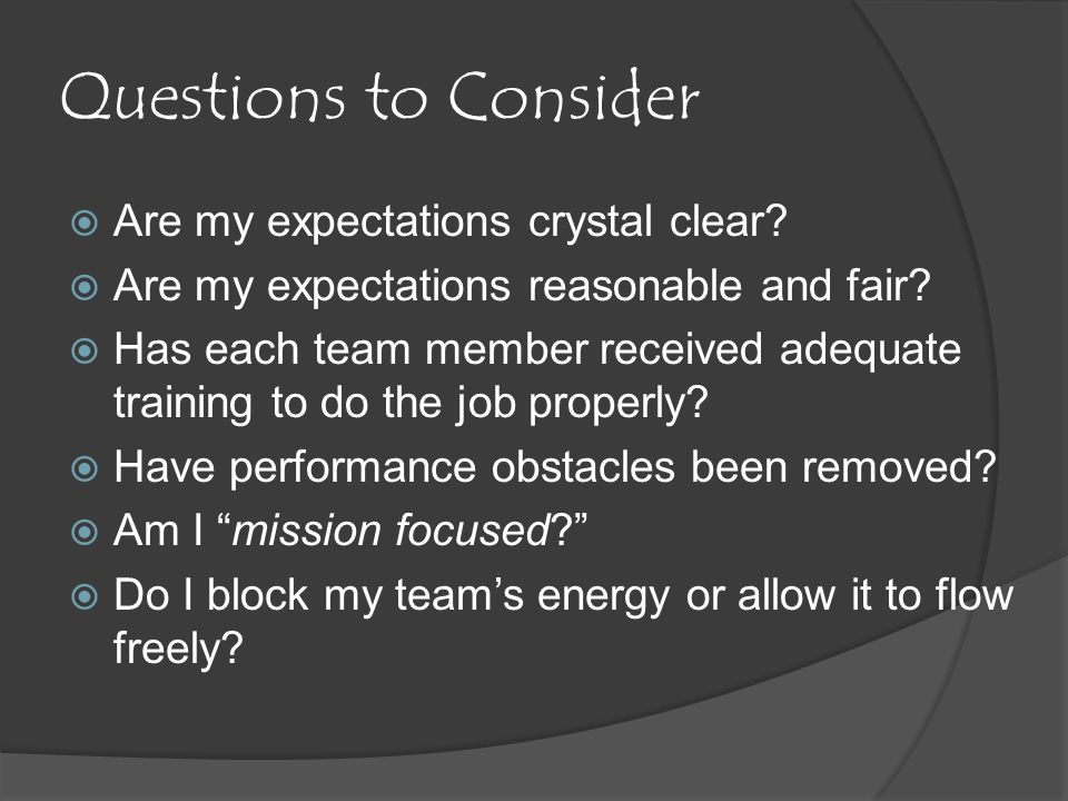 Questions to Consider  Are my expectations crystal clear.