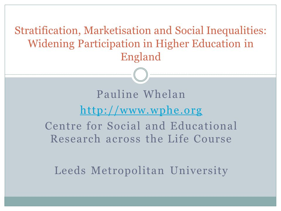 Pauline Whelan http://www.wphe.org Centre for Social and Educational Research across the Life Course Leeds Metropolitan University Stratification, Mar