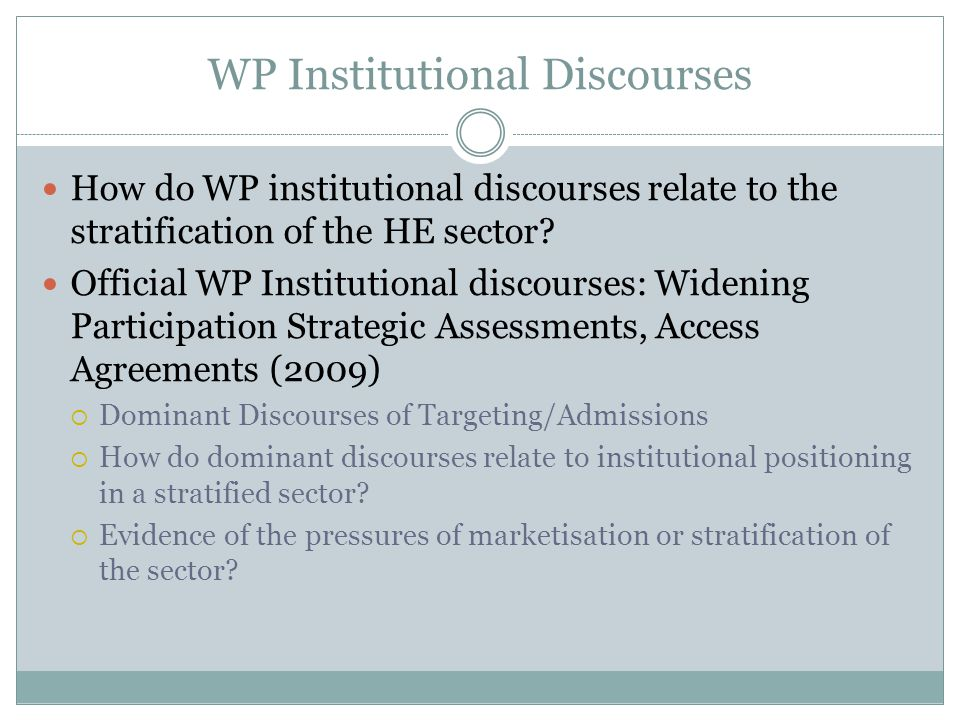 WP Institutional Discourses How do WP institutional discourses relate to the stratification of the HE sector? Official WP Institutional discourses: Wi