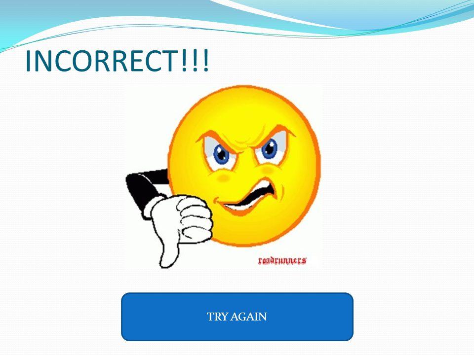 CORRECT!!! NEXT QUESTION