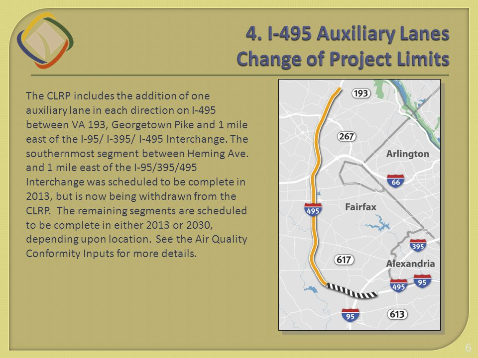 The CLRP includes the addition of one auxiliary lane in each direction on I-495 between VA 193, Georgetown Pike and 1 mile east of the I-95/ I-395/ I-495 Interchange.