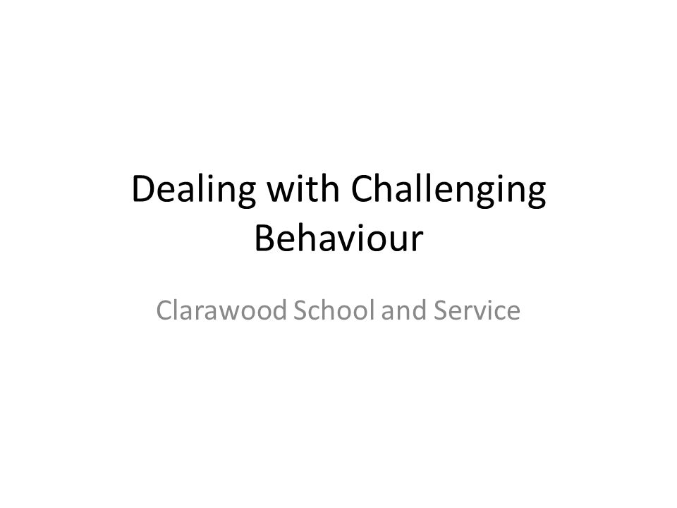Dealing with Challenging Behaviour Clarawood School and Service