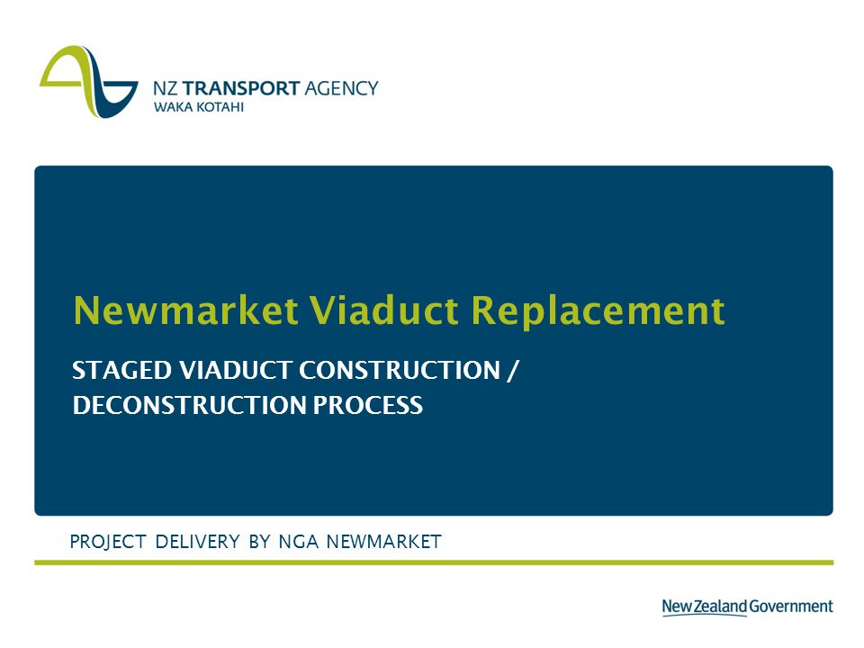 Newmarket Viaduct Replacement STAGED VIADUCT CONSTRUCTION / DECONSTRUCTION PROCESS PROJECT DELIVERY BY NGA NEWMARKET