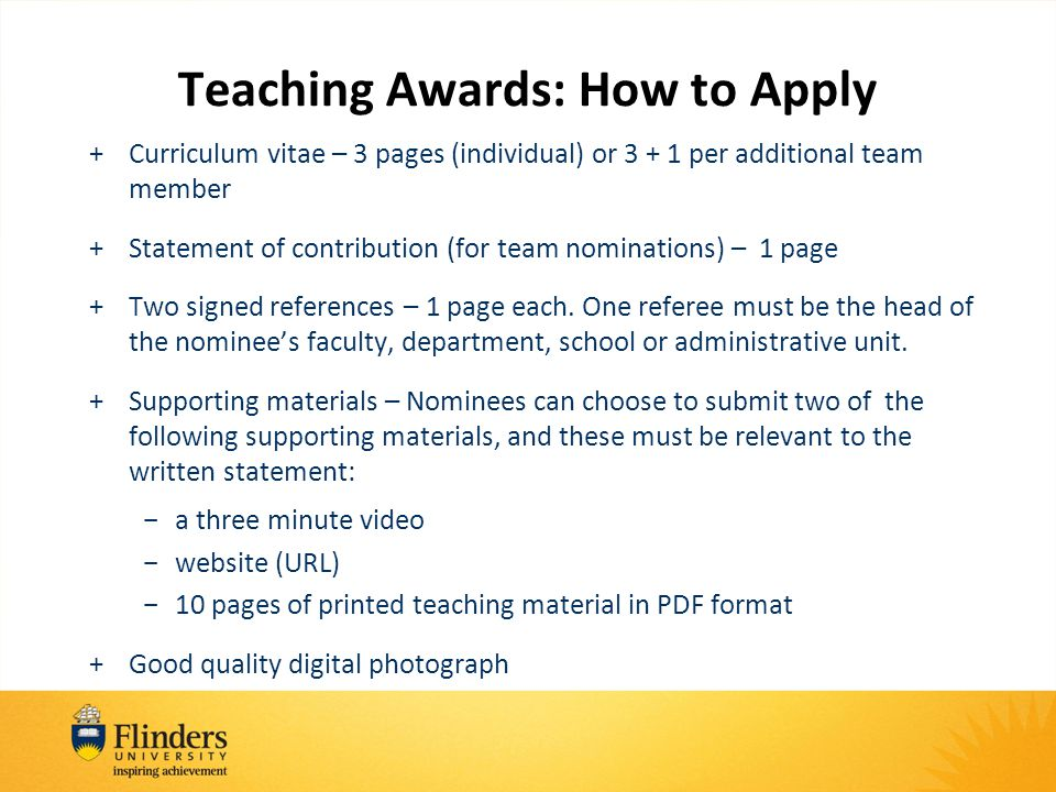 Teaching Awards: How to Apply +Curriculum vitae – 3 pages (individual) or 3 + 1 per additional team member +Statement of contribution (for team nominations) – 1 page +Two signed references – 1 page each.
