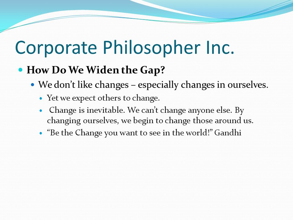 Corporate Philosopher Inc. How Do We Widen the Gap.