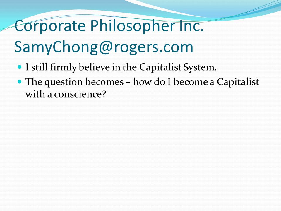 Corporate Philosopher Inc. SamyChong@rogers.com I still firmly believe in the Capitalist System.
