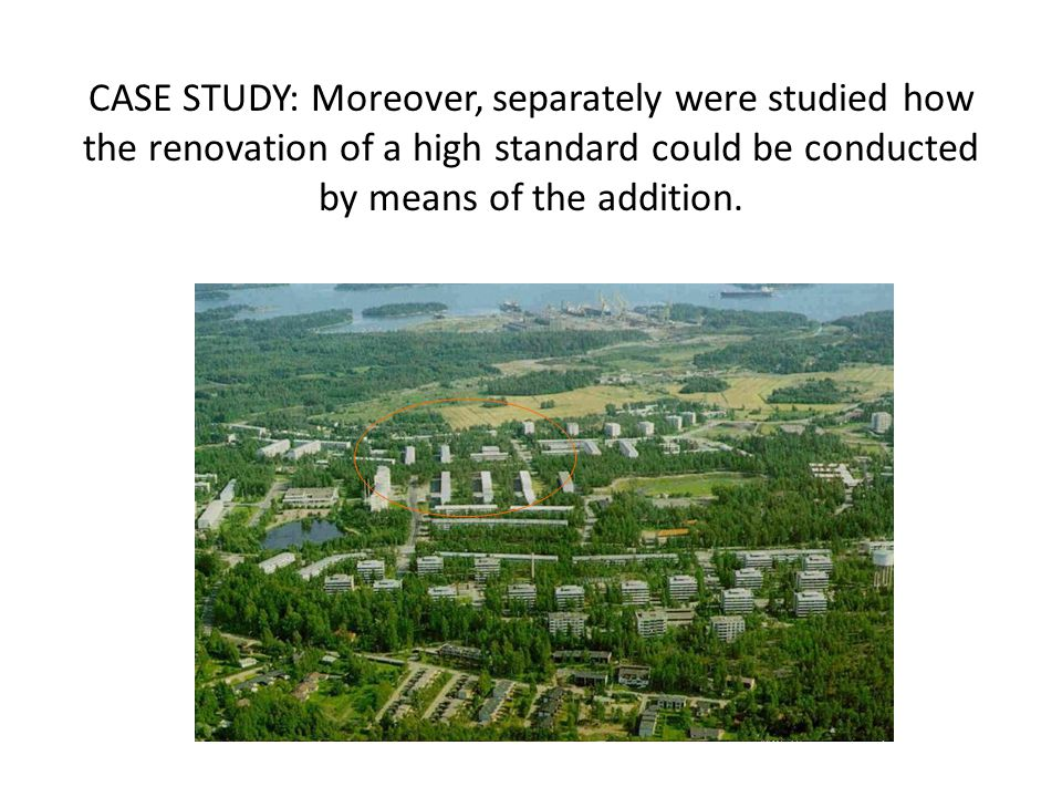 CASE STUDY: Moreover, separately were studied how the renovation of a high standard could be conducted by means of the addition.