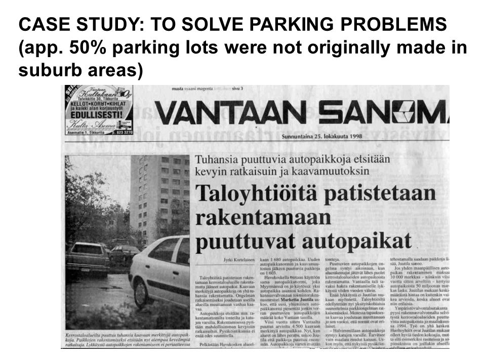 CASE STUDY: TO SOLVE PARKING PROBLEMS (app. 50% parking lots were not originally made in suburb areas)