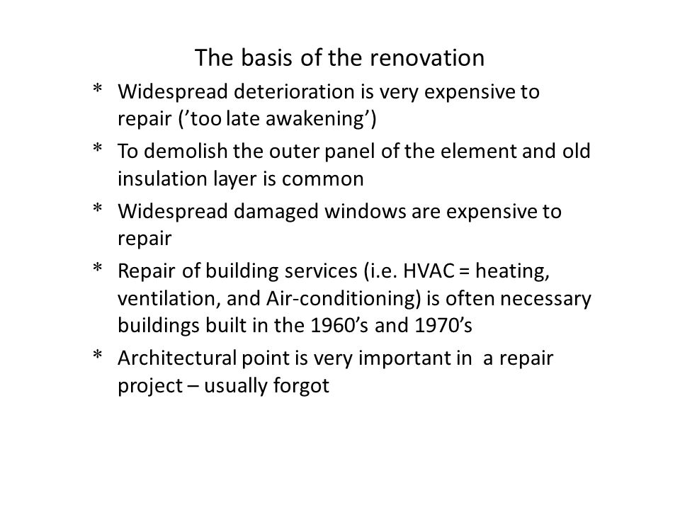 * Widespread deterioration is very expensive to repair ('too late awakening') * To demolish the outer panel of the element and old insulation layer is
