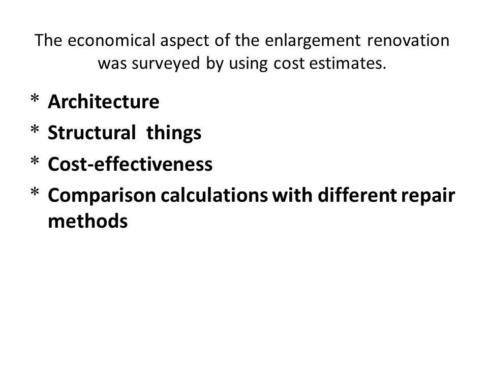 The economical aspect of the enlargement renovation was surveyed by using cost estimates. * Architecture * Structural things * Cost-effectiveness * Co