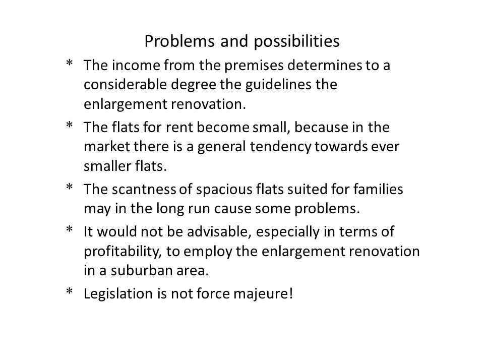 Problems and possibilities * The income from the premises determines to a considerable degree the guidelines the enlargement renovation. * The flats f