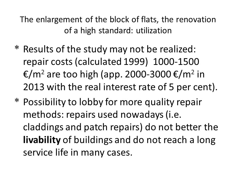The enlargement of the block of flats, the renovation of a high standard: utilization * Results of the study may not be realized: repair costs (calcul