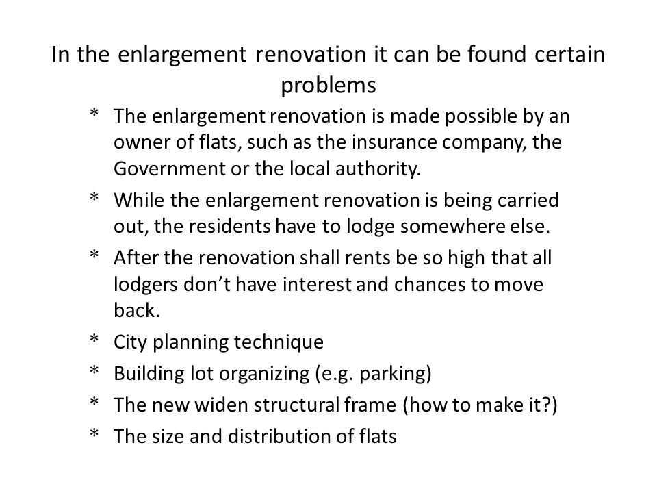 In the enlargement renovation it can be found certain problems: * Dark spots * Frame and foundation are usually not damaged.