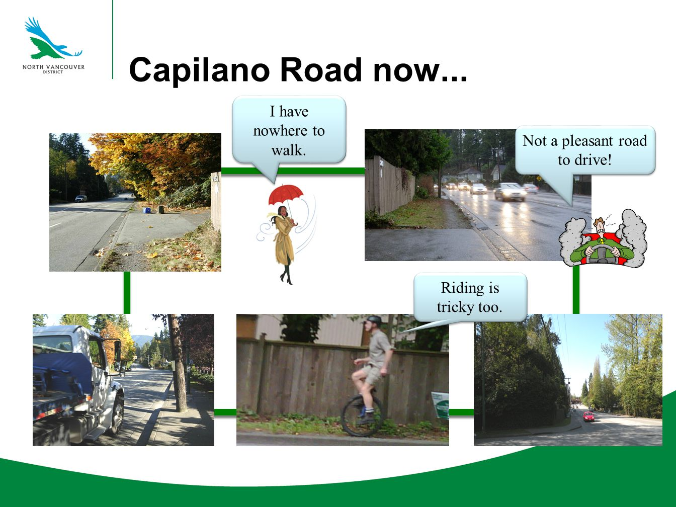 Capilano Road now... I have nowhere to walk. Riding is tricky too. Not a pleasant road to drive!