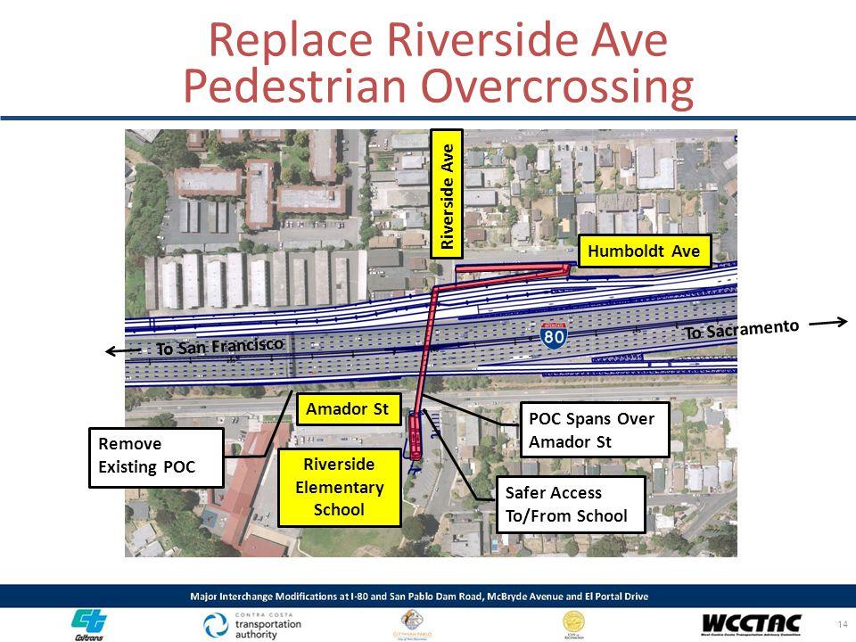 Replace Riverside Ave POC Spans Over Amador St Remove Existing POC Riverside Ave Humboldt Ave Riverside Elementary School 14 Pedestrian Overcrossing S