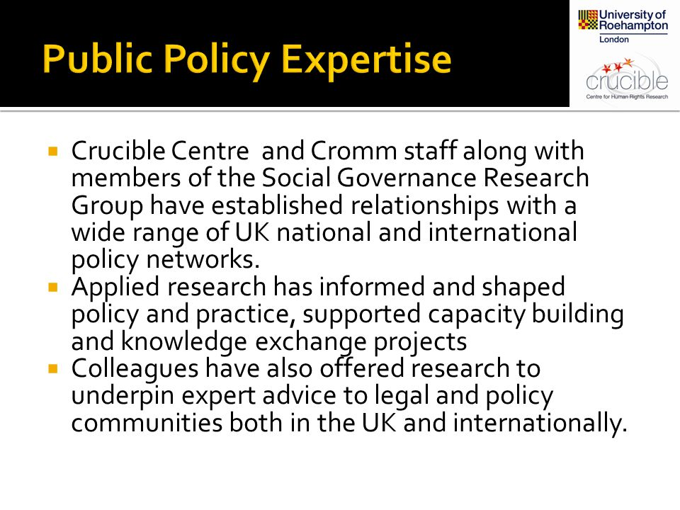  Crucible Centre and Cromm staff along with members of the Social Governance Research Group have established relationships with a wide range of UK national and international policy networks.