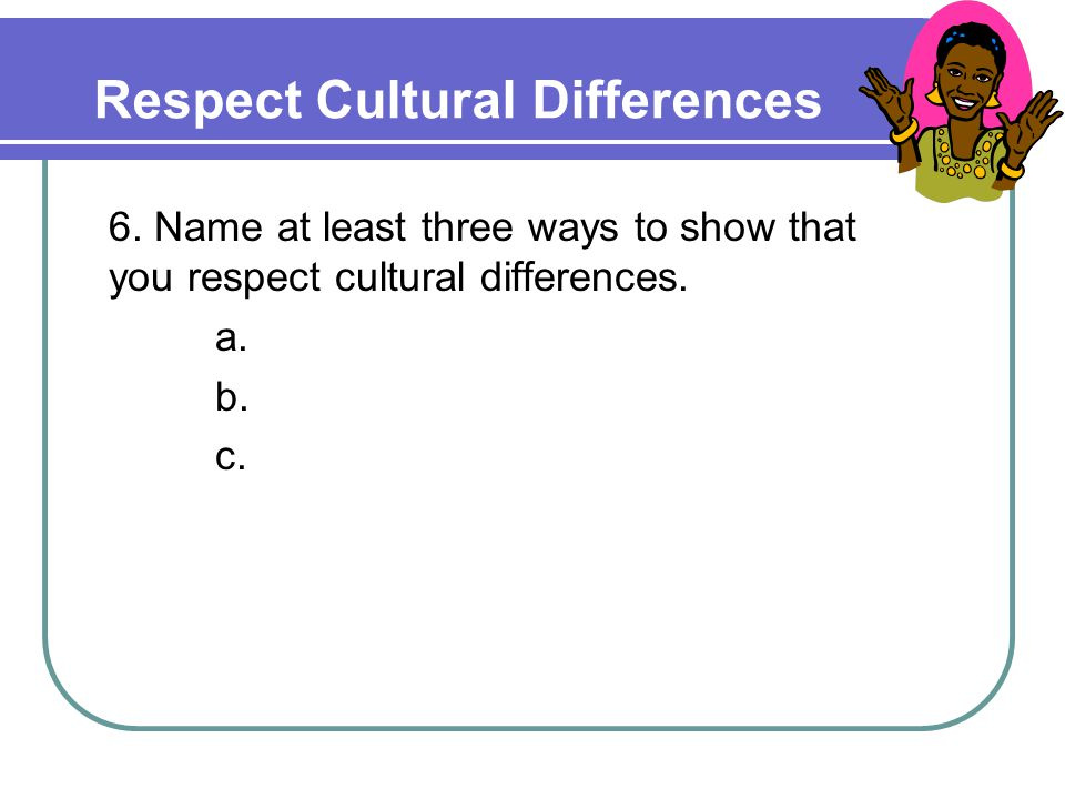 Respect Cultural Differences 6.