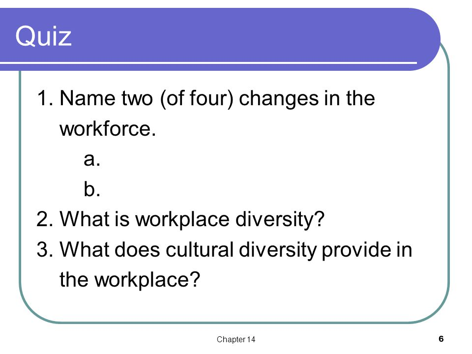 Quiz 1. Name two (of four) changes in the workforce.